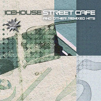 IceHouse - Street Cafè And Other Remixed Hits