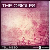 The Orioles - Tell Me So