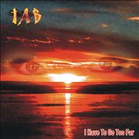 TAB - I Have to Go Too Far