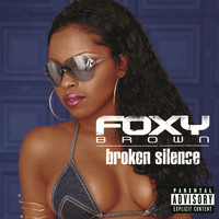 Foxy Brown - Broken Silence (Explicit)
