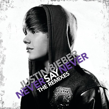 Justin Bieber - Never Say Never - The Remixes