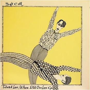 Soft Cell - Tainted Love / Where Did Our Love Go