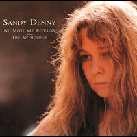 Sandy Denny - No More Sad Refrains: The Anthology