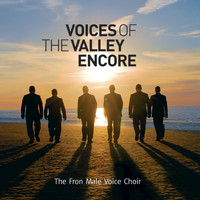 Fron Male Voice Choir - Voices of The Valley (Encore)