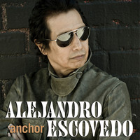 Alejandro Escovedo - Anchor