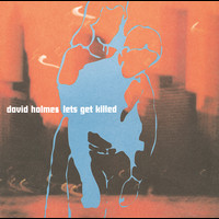 David Holmes - Let's Get Killed