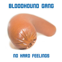 Bloodhound Gang - No Hard Feelings (International Version [Explicit])
