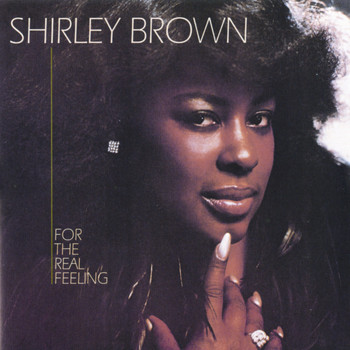 Shirley Brown - For The Real Feeling
