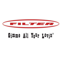 Filter - Gimme All Your Lovin'