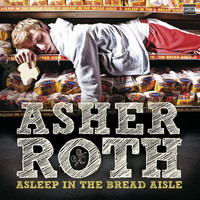 Asher Roth - Asleep In The Bread Aisle (Explicit)
