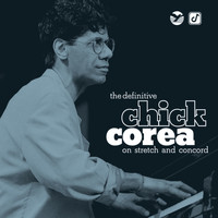 Chick Corea - The Definitive Chick Corea on Stretch and Concord