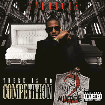 Fabolous - There Is No Competition 2: The Grieving Music Mixtape (Explicit Version)