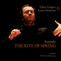 Orchestra of the Kirov Opera, St. Petersburg - Stravinsky: The Rite of Spring / Scriabin: The Poem of Ecstasy