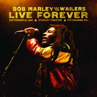 Bob Marley & The Wailers - Live Forever: The Stanley Theatre, Pittsburgh, PA, September 23, 1980