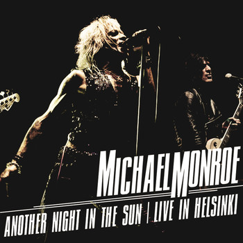 Michael Monroe - Another Night In The Sun - Live in Helsinki