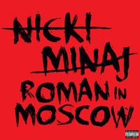 Nicki Minaj - Roman In Moscow (Explicit)