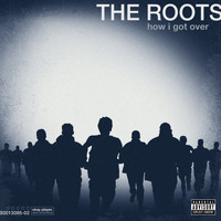 The Roots - How I Got Over (Explicit)