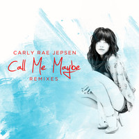 Carly Rae Jepsen - Call Me Maybe (Remixes)