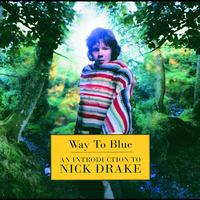 Nick Drake - Way To Blue - An Introduction To Nick Drake (Remastered)
