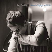 Mary Gauthier - Between Daylight And Dark