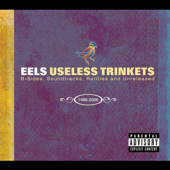 Eels - Useless Trinkets-B Sides, Soundtracks, Rarieties and Unreleased 1996-2006 (Explicit)
