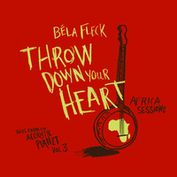 Bela Fleck - Throw Down Your Heart: Tales from The Acoustic Planet, Vol.3 - Africa Sessions