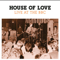 The House Of Love - Live At The BBC (BBC Version)