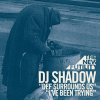 DJ Shadow - Def Surrounds Us / I've Been Trying