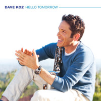 Dave Koz - Hello Tomorrow