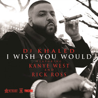 DJ Khaled / Kanye West / Rick Ross - I Wish You Would (Edited Version)