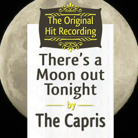 The Capris - The Original Hit Recording - There's a Moon out tonight