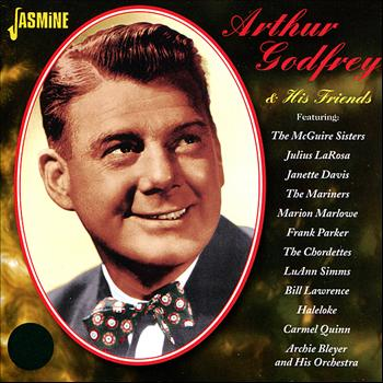 Arthur Godfrey - Arthur Godfrey & His Friends