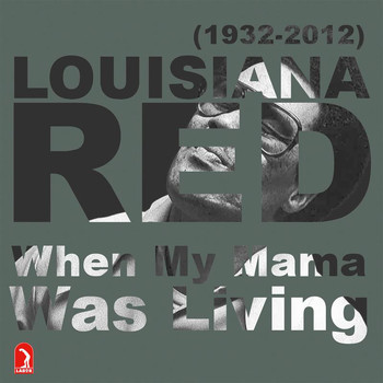 Louisiana Red - When My Mama Was Living