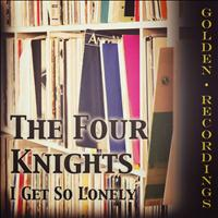 The Four Knights - I Get So Lonely