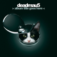Deadmau5 - > album title goes here < (Explicit)