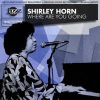 Shirley Horn - Where Are You Going Original 1961 Album - Digitally Remastered