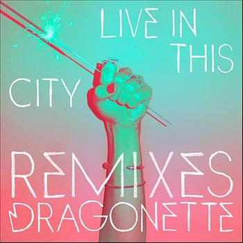 Dragonette - Live In This City Remixes