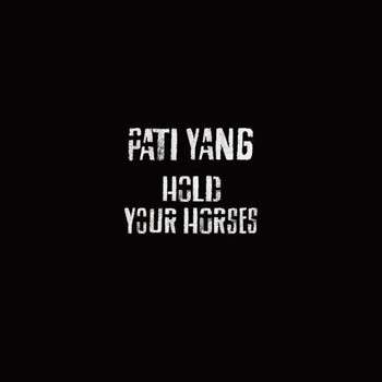 Pati Yang - Hold Your Horses (EP)