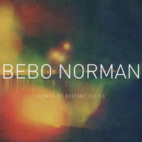 Bebo Norman - Lights Of Distant Cities