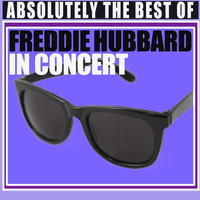 Freddie Hubbard - Absolutely The Best Of Freddie Hubbard In Concert