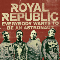 Royal Republic - Everybody Wants To Be An Astronaut
