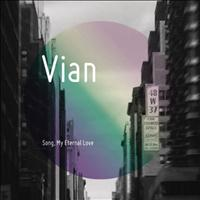 Vian - Song, My Eternal Love