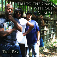 Tru-Paz - Tru To The Game Without A Pause (Explicit)