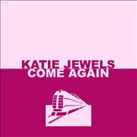 Katie Jewels - Come Again