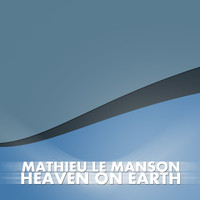 Mathieu Le Manson - Heaven On Earth (Long Version)