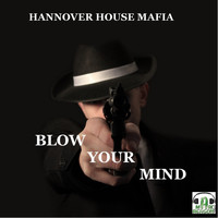 Hannover House Mafia - Blow Your Mind