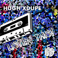 Hugh XDupe - Listen This! (Original Mix)