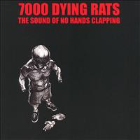 7000 Dying Rats - The Sound of No Hands Clapping