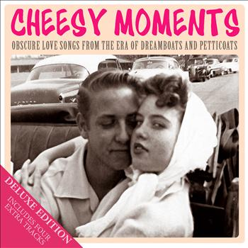 Various Artists - Cheesy Moments - Obscure Love Songs from the Era of Dreamboats and Petticoats (Deluxe Edition)
