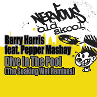 Barry Harris - Dive In The Pool feat. Pepper Mashay - The Soaking Wet Remixes